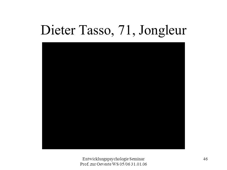 Entwicklungspsychologie Seminar Prof. zur Oeveste WS 05/06 31.01.06 46 Dieter Tasso, 71, Jongleur