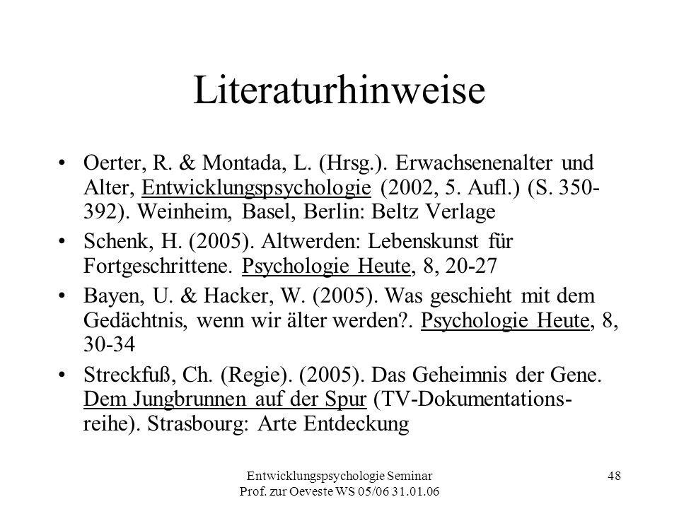 Entwicklungspsychologie Seminar Prof. zur Oeveste WS 05/06 31.01.06 48 Literaturhinweise Oerter, R. & Montada, L. (Hrsg.). Erwachsenenalter und Alter,