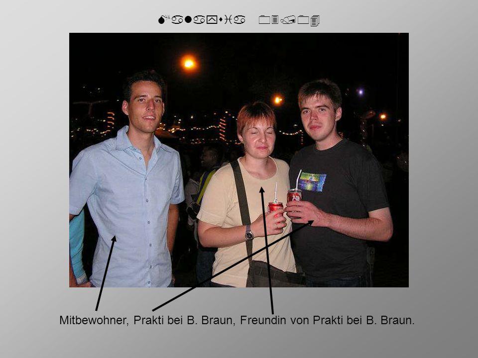 Malaysia 03/04 Mitbewohner, Prakti bei B. Braun, Freundin von Prakti bei B. Braun.
