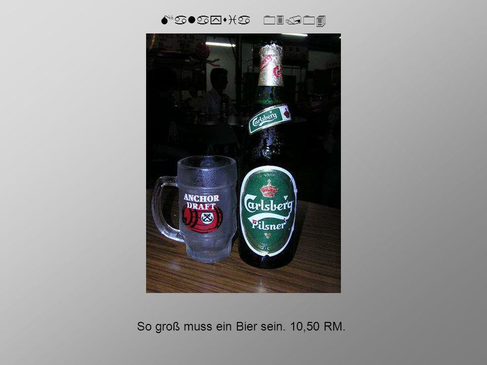 Malaysia 03/04 So groß muss ein Bier sein. 10,50 RM.