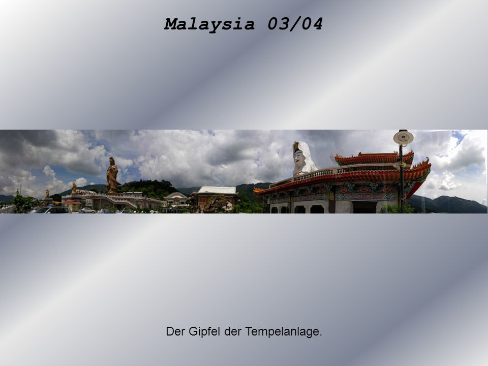 Malaysia 03/04 Der Gipfel der Tempelanlage.