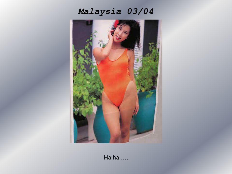 Malaysia 03/04 Hä hä,….