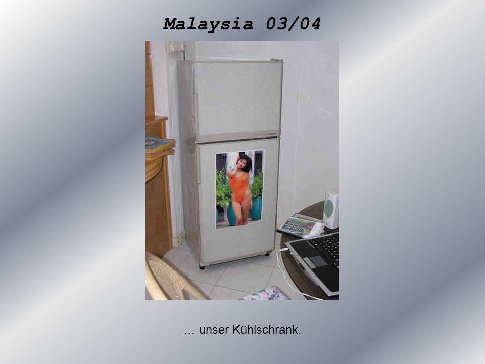 Malaysia 03/04 … unser Kühlschrank.