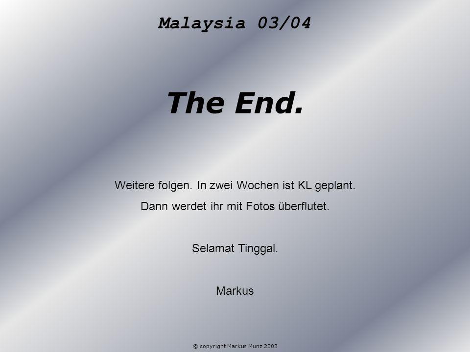 Malaysia 03/04 The End. Weitere folgen. In zwei Wochen ist KL geplant.