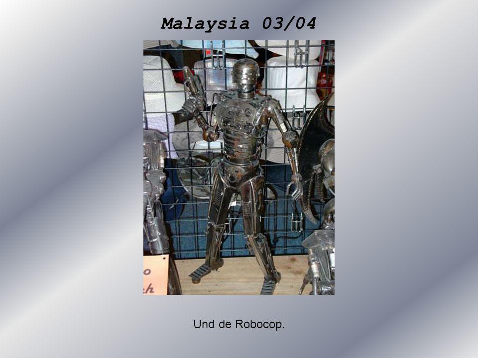 Malaysia 03/04 Und de Robocop.