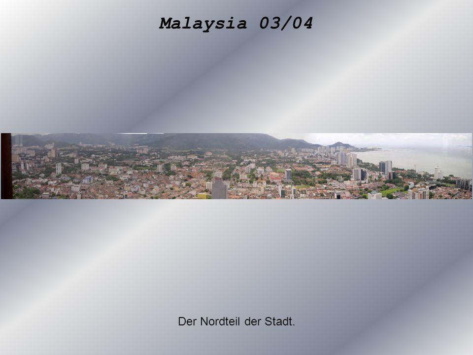 Malaysia 03/04 Der Nordteil der Stadt.