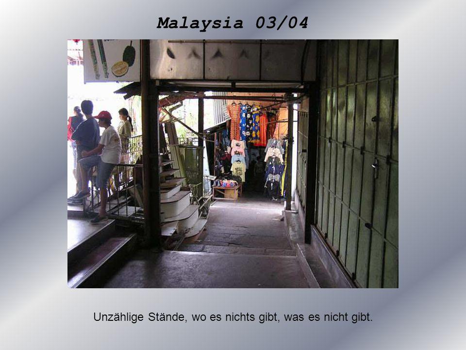 Malaysia 03/04 Unzählige Stände, wo es nichts gibt, was es nicht gibt.