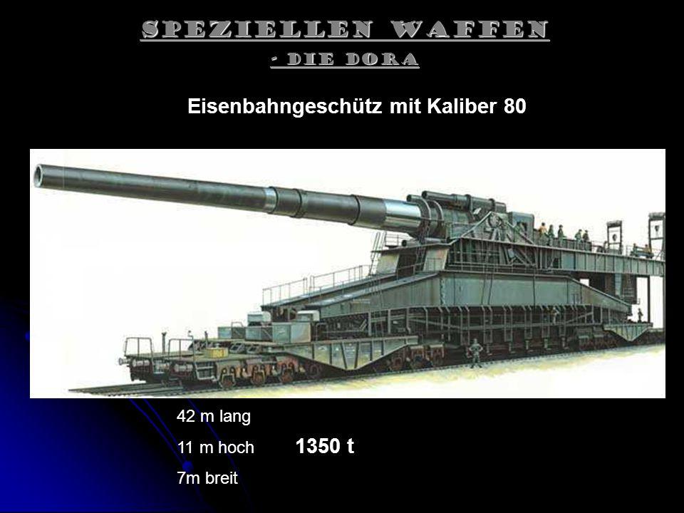 Speziellen Waffen - Die Dora 42 m lang 11 m hoch 7m breit Eisenbahngeschütz mit Kaliber 80 1350 t