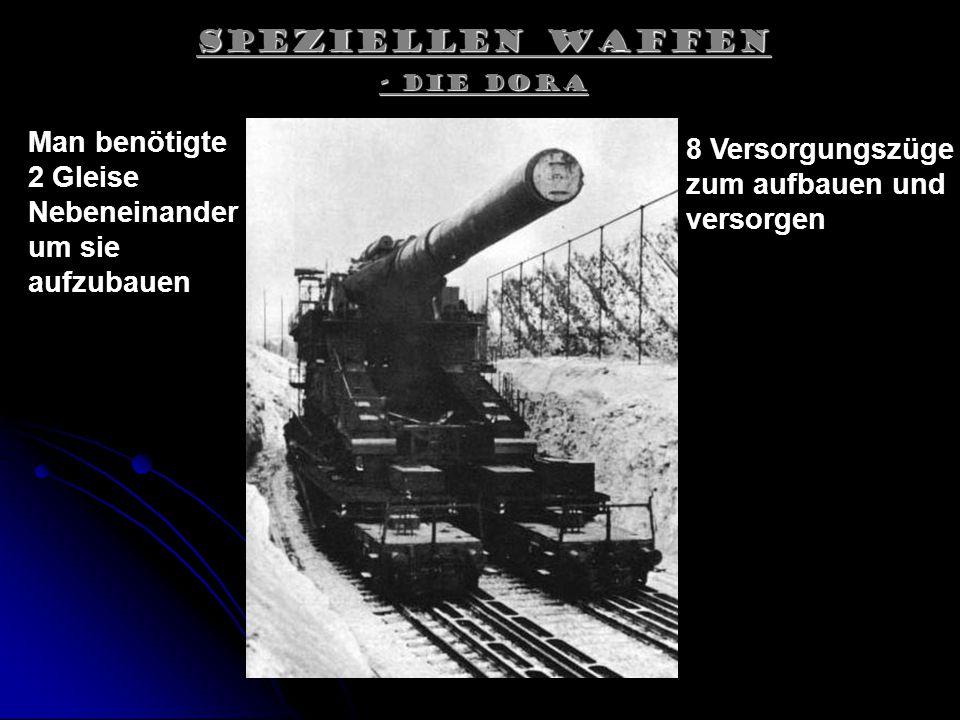 Speziellen Waffen - Die Dora Man benötigte 2 Gleise Nebeneinander um sie aufzubauen 8 Versorgungszüge zum aufbauen und versorgen