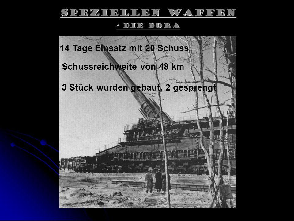 Speziellen Waffen - Die Dora 14 Tage Einsatz mit 20 Schuss Schussreichweite von 48 km 3 Stück wurden gebaut, 2 gesprengt