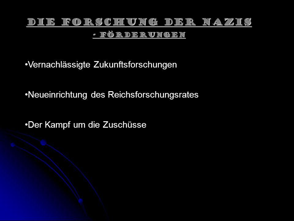Die Forschung der Nazis - Förderungen Vernachlässigte Zukunftsforschungen Neueinrichtung des Reichsforschungsrates Der Kampf um die Zuschüsse