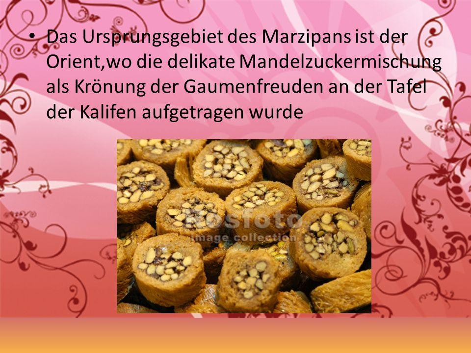 Das Ursprungsgebiet des Marzipans ist der Orient,wo die delikate Mandelzuckermischung als Krönung der Gaumenfreuden an der Tafel der Kalifen aufgetragen wurde