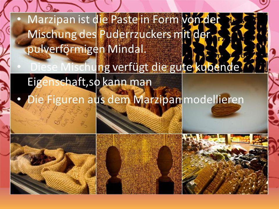 Marzipan ist die Paste in Form von der Mischung des Puderrzuckers mit der pulverförmigen Mindal.