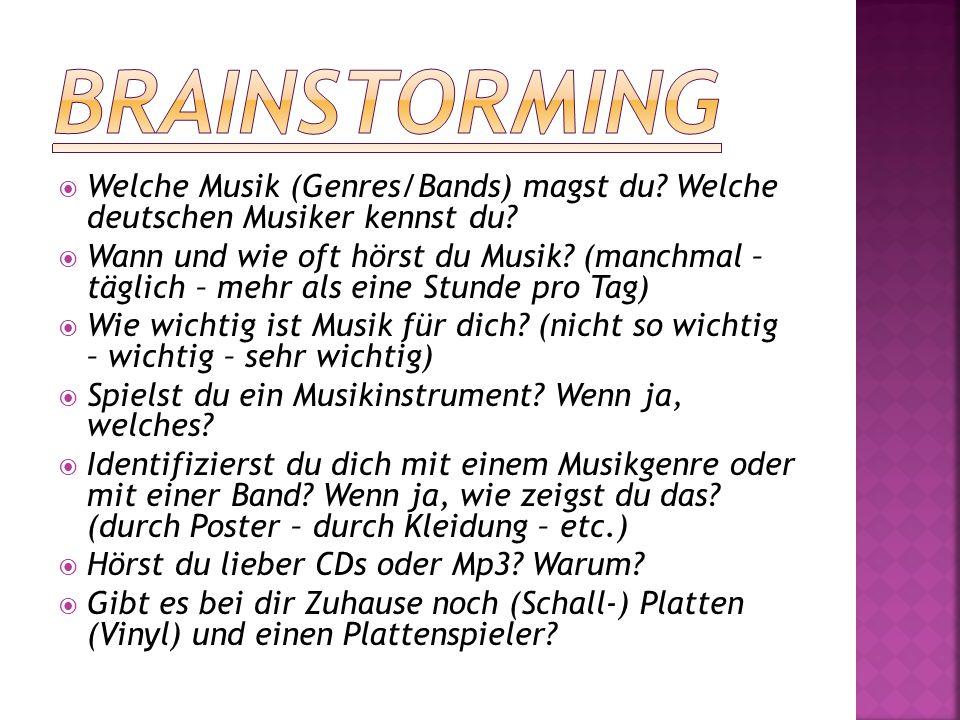  Welche Musik (Genres/Bands) magst du? Welche deutschen Musiker kennst du?  Wann und wie oft hörst du Musik? (manchmal – täglich – mehr als eine Stu