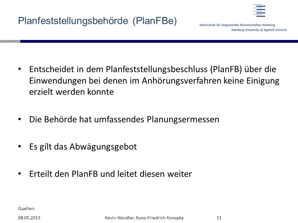 Quellen: Planfeststellungsbehörde (PlanFBe) Entscheidet in dem Planfeststellungsbeschluss (PlanFB) über die Einwendungen bei denen im Anhörungsverfahr