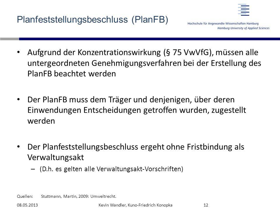 Quellen: Planfeststellungsbeschluss (PlanFB) Aufgrund der Konzentrationswirkung (§ 75 VwVfG), müssen alle untergeordneten Genehmigungsverfahren bei de