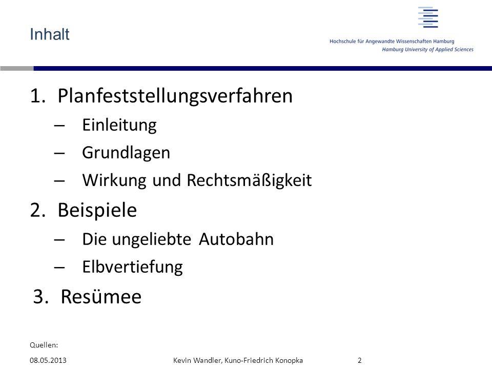 Quellen: Umweltverträglichkeitsprüfung 08.05.2013Kevin Wandler, Kuno-Friedrich Konopka33 Umweltverträglichkeitsprüfung (gemäß UVPG) FFH-Richtlinien (BNatSchG) EG-WRRL (WHG) http://www.portal-tideelbe.de/Allgemeine_Informationen/Publikationen/Datencontainer/Einzeldokumente/UVP- Leitfaden-Anlage1.pdf
