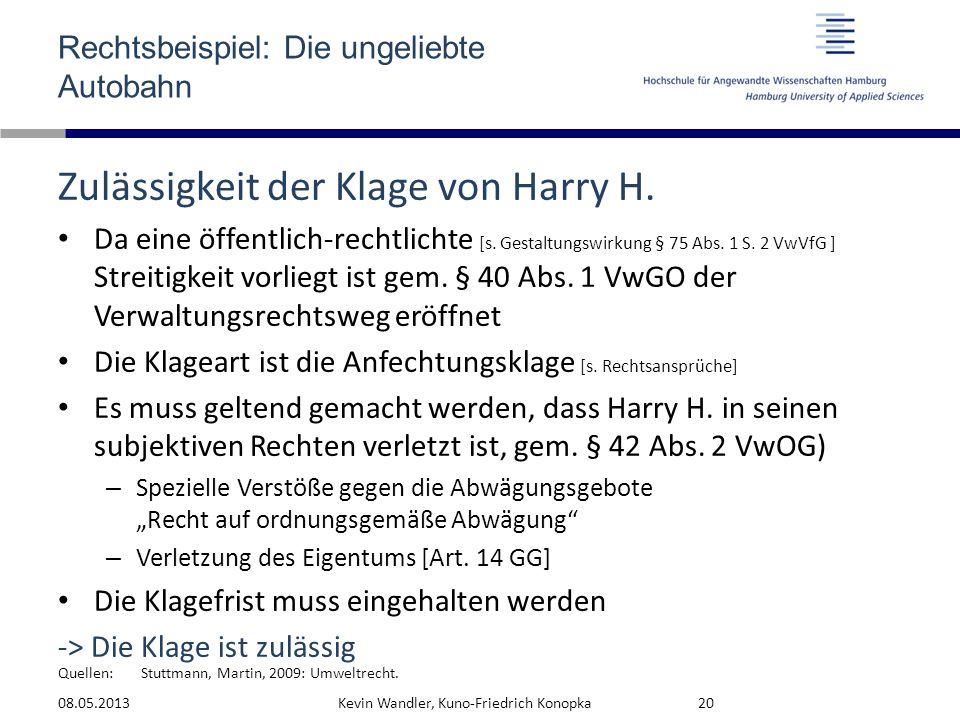 Quellen: Rechtsbeispiel: Die ungeliebte Autobahn Zulässigkeit der Klage von Harry H. Da eine öffentlich-rechtlichte [s. Gestaltungswirkung § 75 Abs. 1