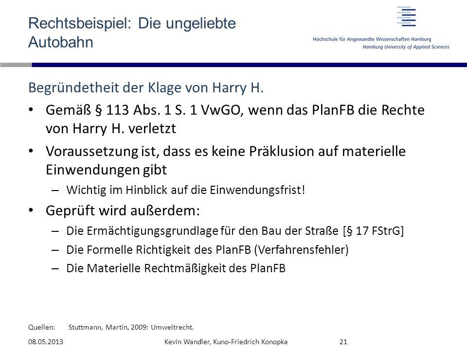 Quellen: Rechtsbeispiel: Die ungeliebte Autobahn Begründetheit der Klage von Harry H. Gemäß § 113 Abs. 1 S. 1 VwGO, wenn das PlanFB die Rechte von Har