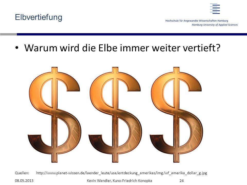 Quellen: Elbvertiefung Warum wird die Elbe immer weiter vertieft? 08.05.2013Kevin Wandler, Kuno-Friedrich Konopka24 http://www.planet-wissen.de/laende