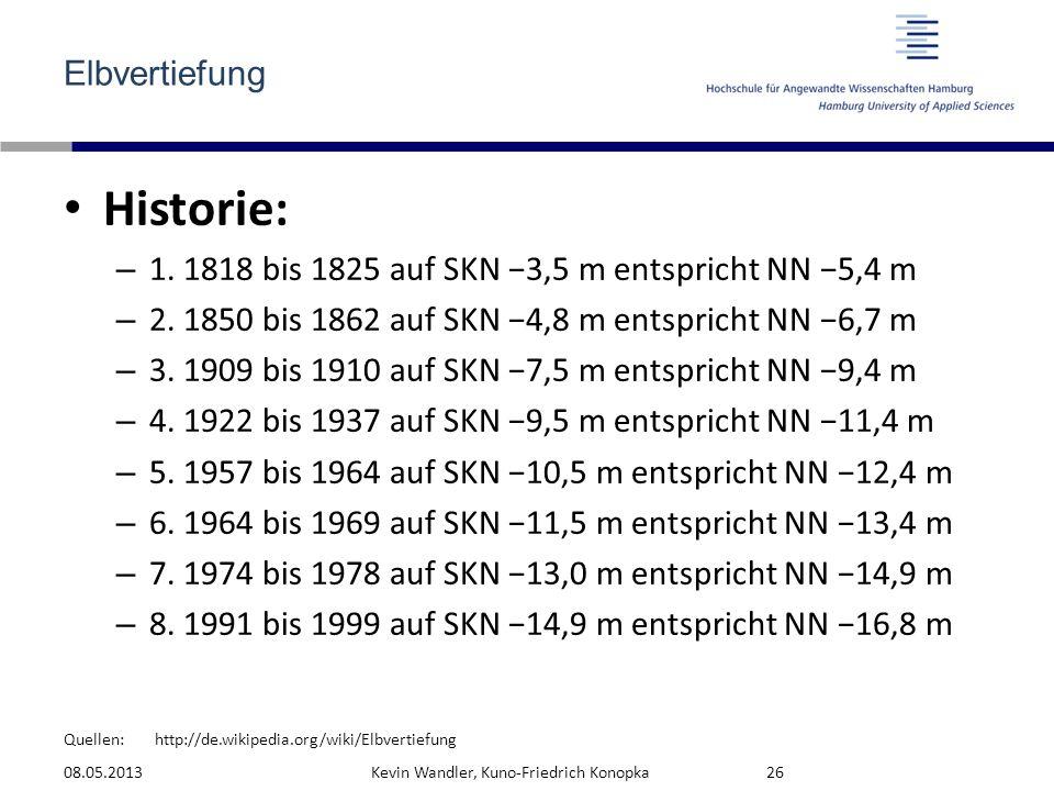 Quellen: Elbvertiefung Historie: – 1. 1818 bis 1825 auf SKN −3,5 m entspricht NN −5,4 m – 2. 1850 bis 1862 auf SKN −4,8 m entspricht NN −6,7 m – 3. 19