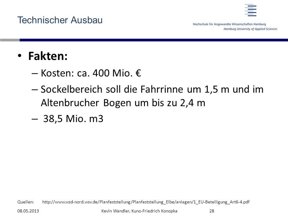 Quellen: Technischer Ausbau Fakten: – Kosten: ca. 400 Mio. € – Sockelbereich soll die Fahrrinne um 1,5 m und im Altenbrucher Bogen um bis zu 2,4 m – 3