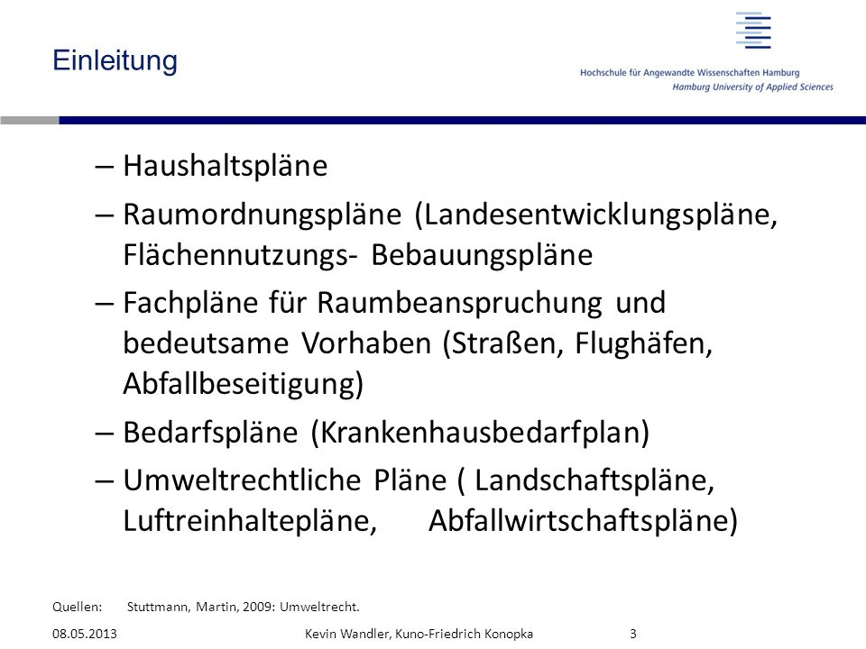 Quellen: Einleitung – Haushaltspläne – Raumordnungspläne (Landesentwicklungspläne, Flächennutzungs- Bebauungspläne – Fachpläne für Raumbeanspruchung u