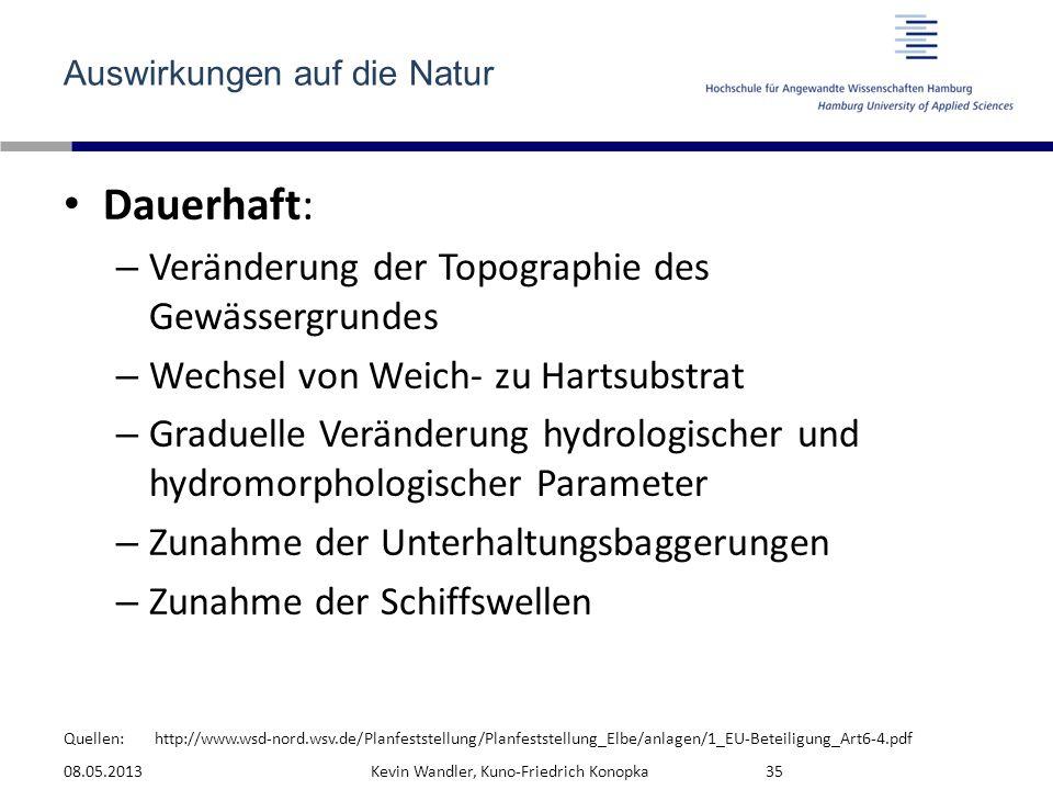 Quellen: Auswirkungen auf die Natur Dauerhaft: – Veränderung der Topographie des Gewässergrundes – Wechsel von Weich- zu Hartsubstrat – Graduelle Verä