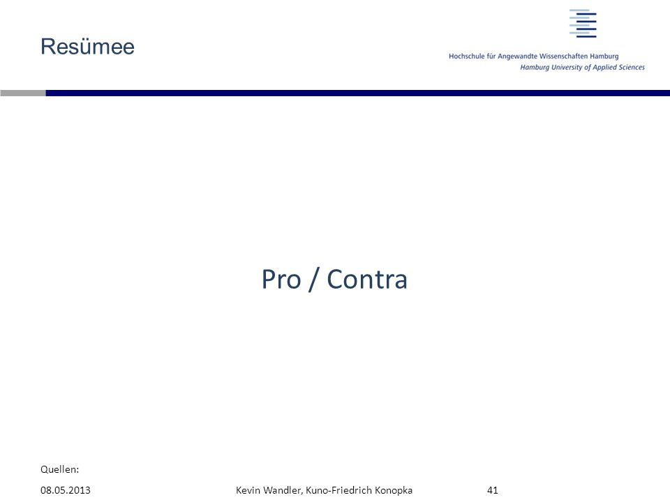 Quellen: Resümee Pro / Contra 08.05.2013Kevin Wandler, Kuno-Friedrich Konopka41