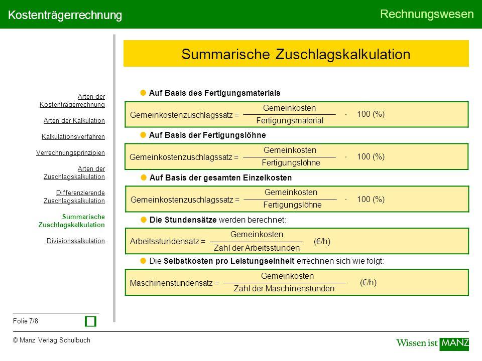 © Manz Verlag Schulbuch Rechnungswesen Folie 7/8 Kostenträgerrechnung Summarische Zuschlagskalkulation  Auf Basis des Fertigungsmaterials Gemeinkoste