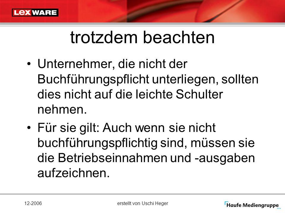 12-2006erstellt von Uschi Heger trotzdem beachten Unternehmer, die nicht der Buchführungspflicht unterliegen, sollten dies nicht auf die leichte Schul