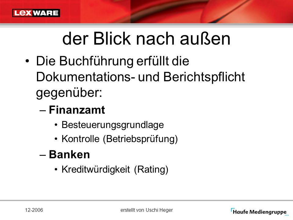 12-2006erstellt von Uschi Heger der Blick nach außen Die Buchführung erfüllt die Dokumentations- und Berichtspflicht gegenüber: –Finanzamt Besteuerung