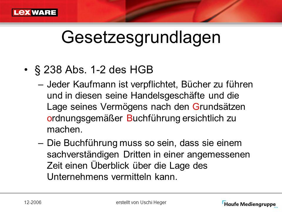 12-2006erstellt von Uschi Heger Gesetzesgrundlagen § 238 Abs. 1-2 des HGB –Jeder Kaufmann ist verpflichtet, Bücher zu führen und in diesen seine Hande