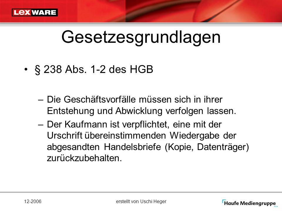 12-2006erstellt von Uschi Heger Gesetzesgrundlagen § 238 Abs. 1-2 des HGB –Die Geschäftsvorfälle müssen sich in ihrer Entstehung und Abwicklung verfol