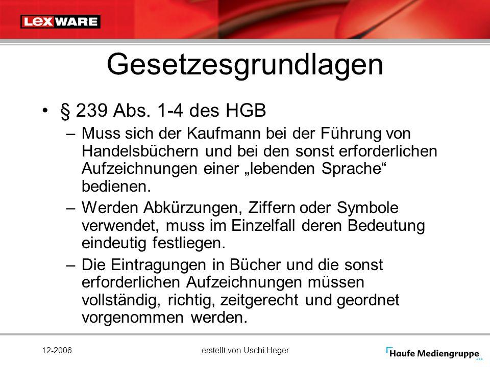12-2006erstellt von Uschi Heger Gesetzesgrundlagen § 239 Abs. 1-4 des HGB –Muss sich der Kaufmann bei der Führung von Handelsbüchern und bei den sonst