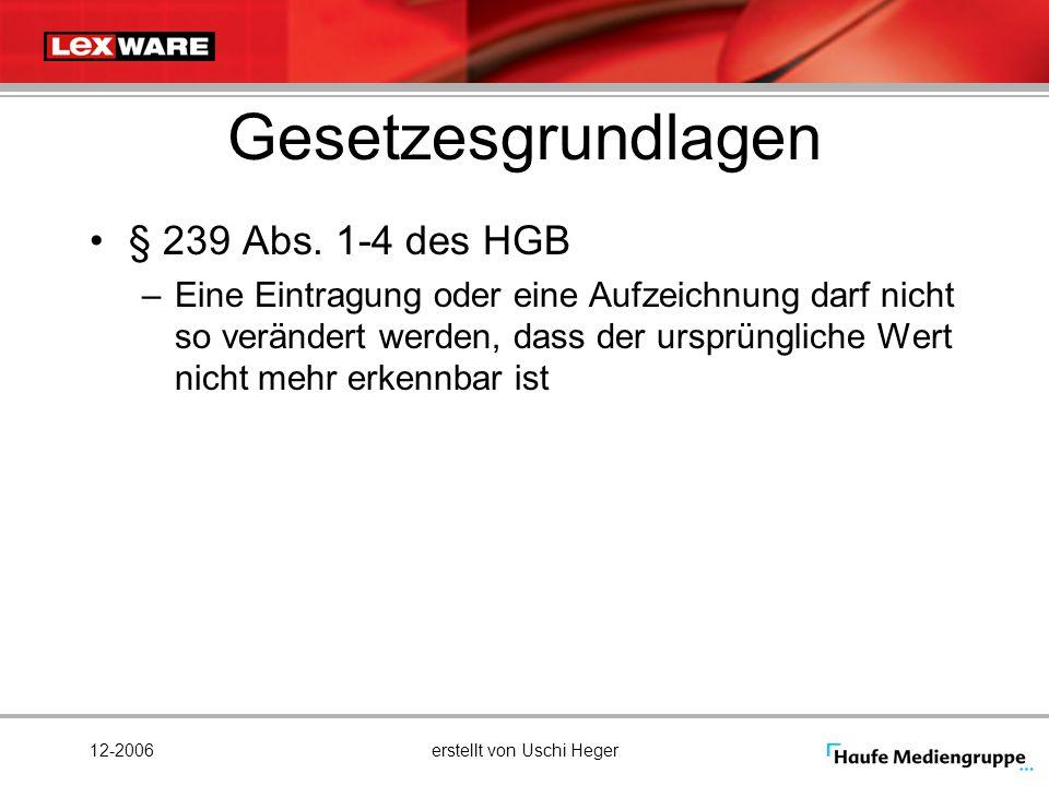 12-2006erstellt von Uschi Heger Gesetzesgrundlagen § 239 Abs. 1-4 des HGB –Eine Eintragung oder eine Aufzeichnung darf nicht so verändert werden, dass