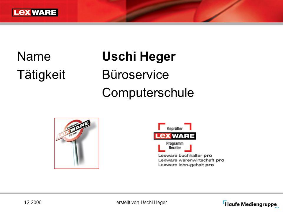 12-2006erstellt von Uschi Heger NameUschi Heger TätigkeitBüroservice Computerschule