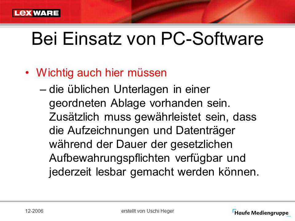 12-2006erstellt von Uschi Heger Bei Einsatz von PC-Software Wichtig auch hier müssen –die üblichen Unterlagen in einer geordneten Ablage vorhanden sei