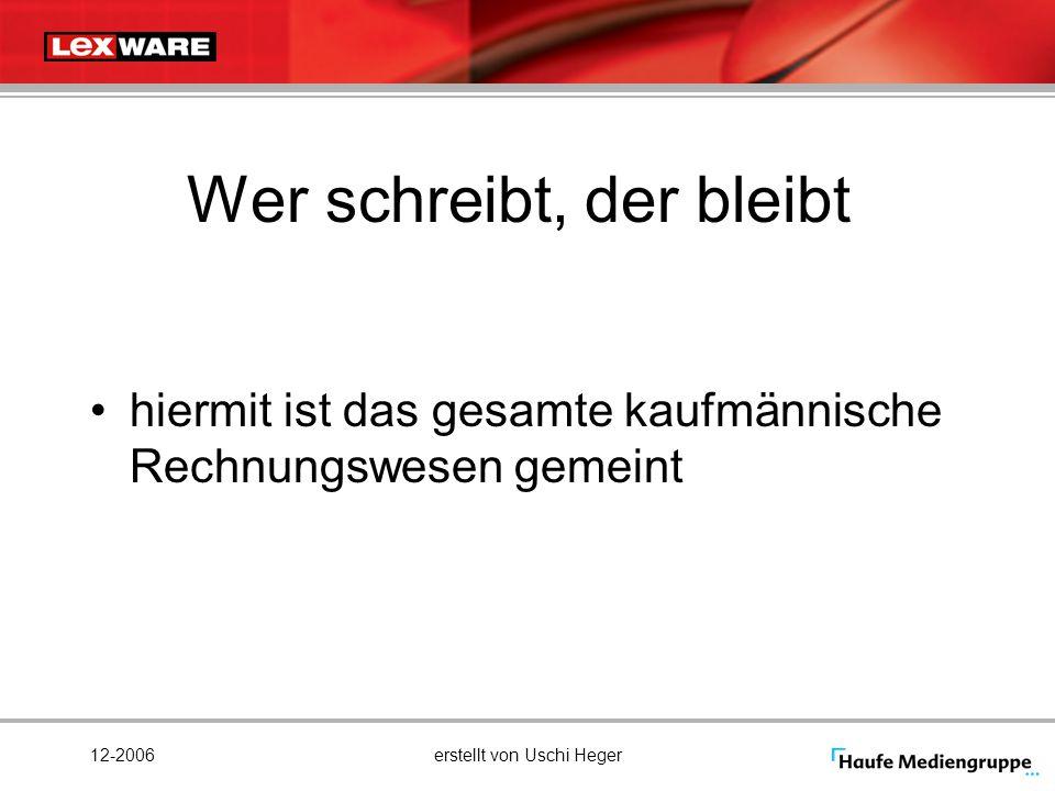 12-2006erstellt von Uschi Heger Wer schreibt, der bleibt hiermit ist das gesamte kaufmännische Rechnungswesen gemeint