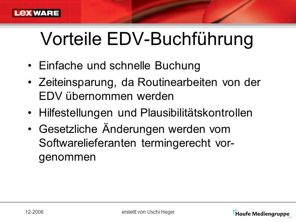 12-2006erstellt von Uschi Heger Vorteile EDV-Buchführung Einfache und schnelle Buchung Zeiteinsparung, da Routinearbeiten von der EDV übernommen werde