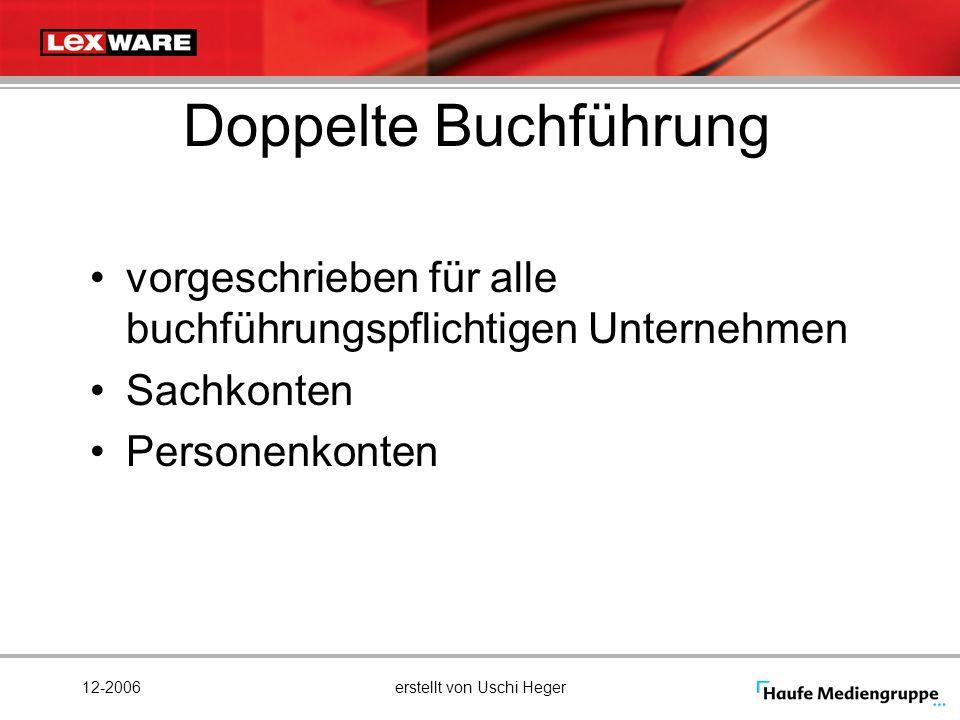 12-2006erstellt von Uschi Heger Doppelte Buchführung vorgeschrieben für alle buchführungspflichtigen Unternehmen Sachkonten Personenkonten