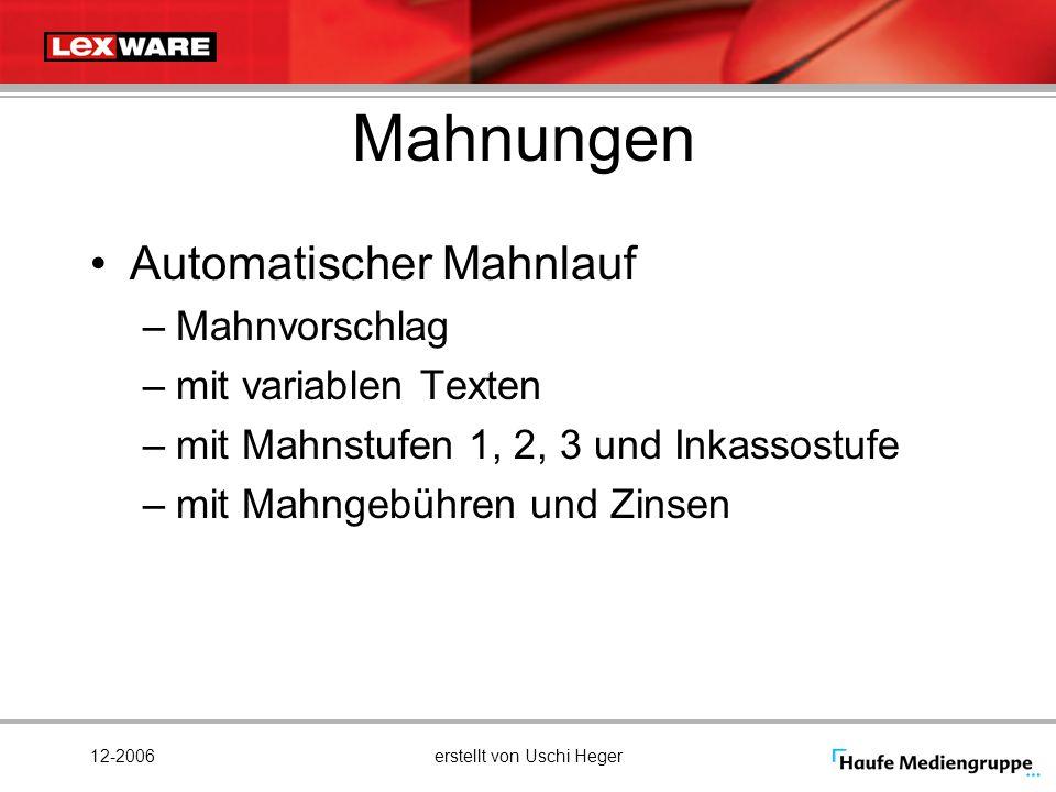 12-2006erstellt von Uschi Heger Mahnungen Automatischer Mahnlauf –Mahnvorschlag –mit variablen Texten –mit Mahnstufen 1, 2, 3 und Inkassostufe –mit Ma