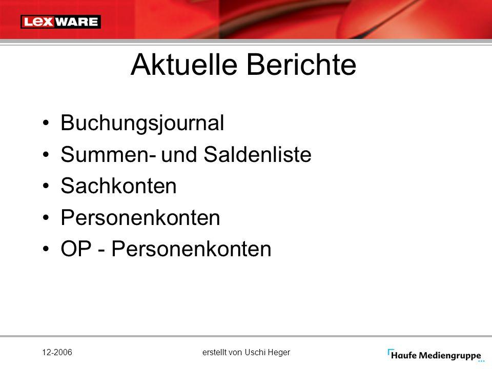 12-2006erstellt von Uschi Heger Aktuelle Berichte Buchungsjournal Summen- und Saldenliste Sachkonten Personenkonten OP - Personenkonten