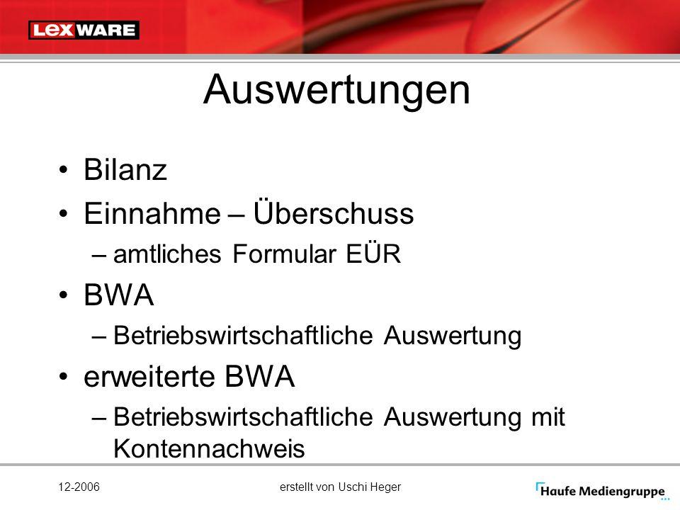 12-2006erstellt von Uschi Heger Auswertungen Bilanz Einnahme – Überschuss –amtliches Formular EÜR BWA –Betriebswirtschaftliche Auswertung erweiterte B
