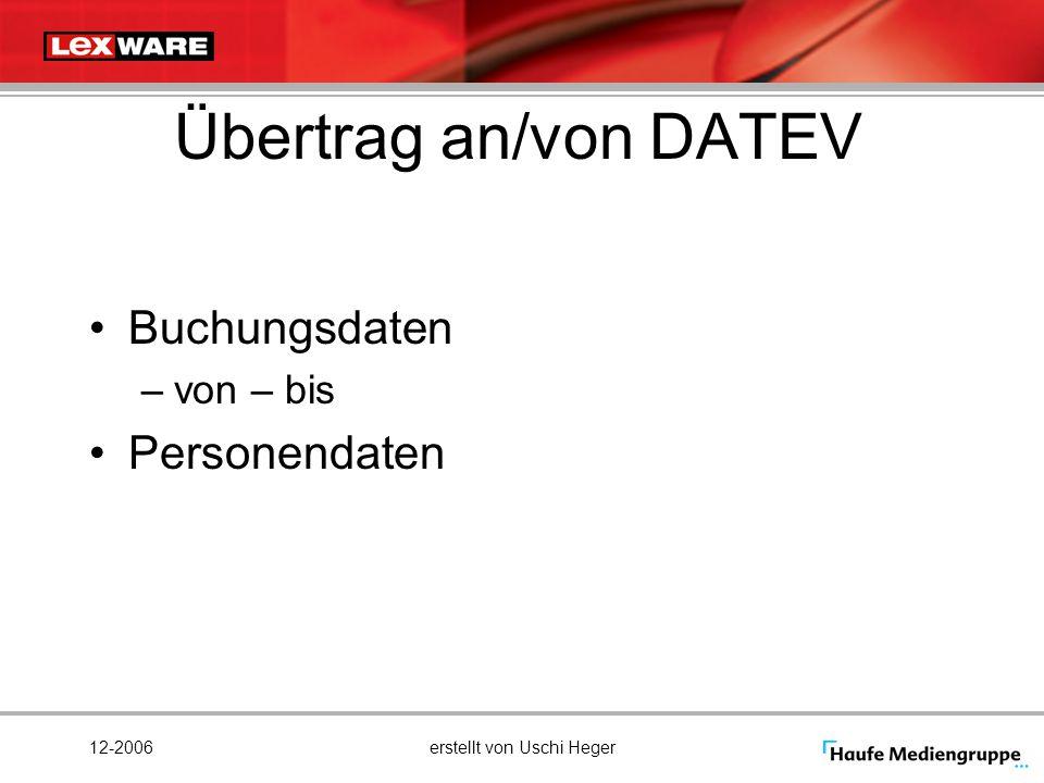 12-2006erstellt von Uschi Heger Übertrag an/von DATEV Buchungsdaten –von – bis Personendaten