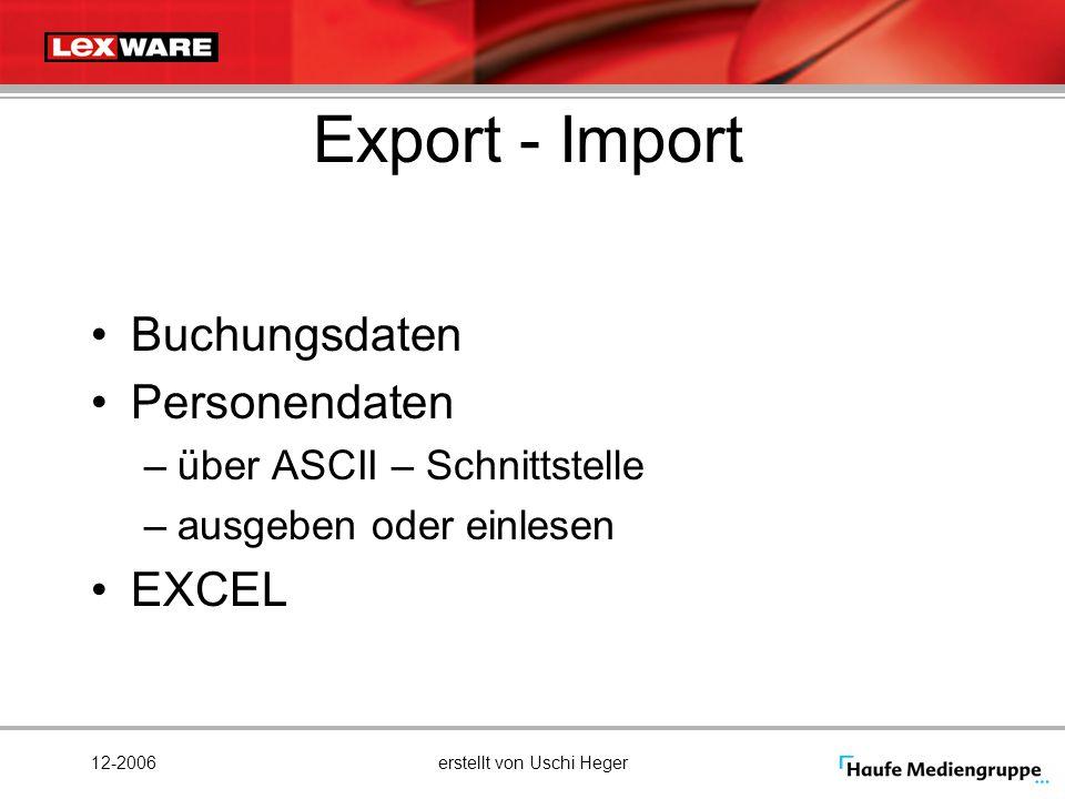 12-2006erstellt von Uschi Heger Export - Import Buchungsdaten Personendaten –über ASCII – Schnittstelle –ausgeben oder einlesen EXCEL