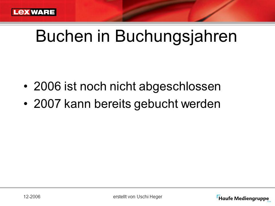 12-2006erstellt von Uschi Heger Buchen in Buchungsjahren 2006 ist noch nicht abgeschlossen 2007 kann bereits gebucht werden
