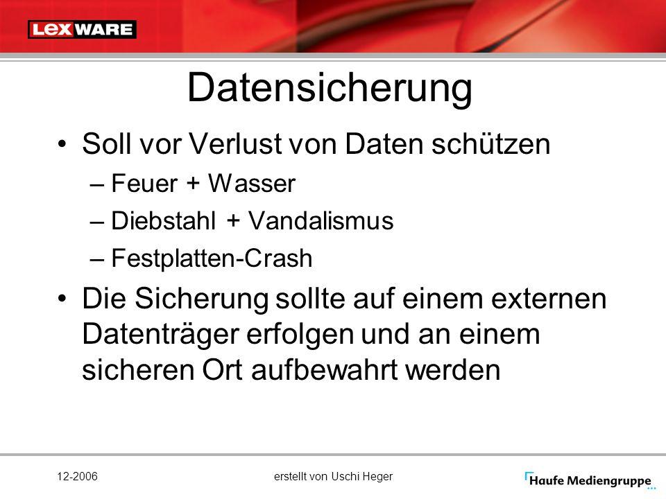 12-2006erstellt von Uschi Heger Datensicherung Soll vor Verlust von Daten schützen –Feuer + Wasser –Diebstahl + Vandalismus –Festplatten-Crash Die Sic