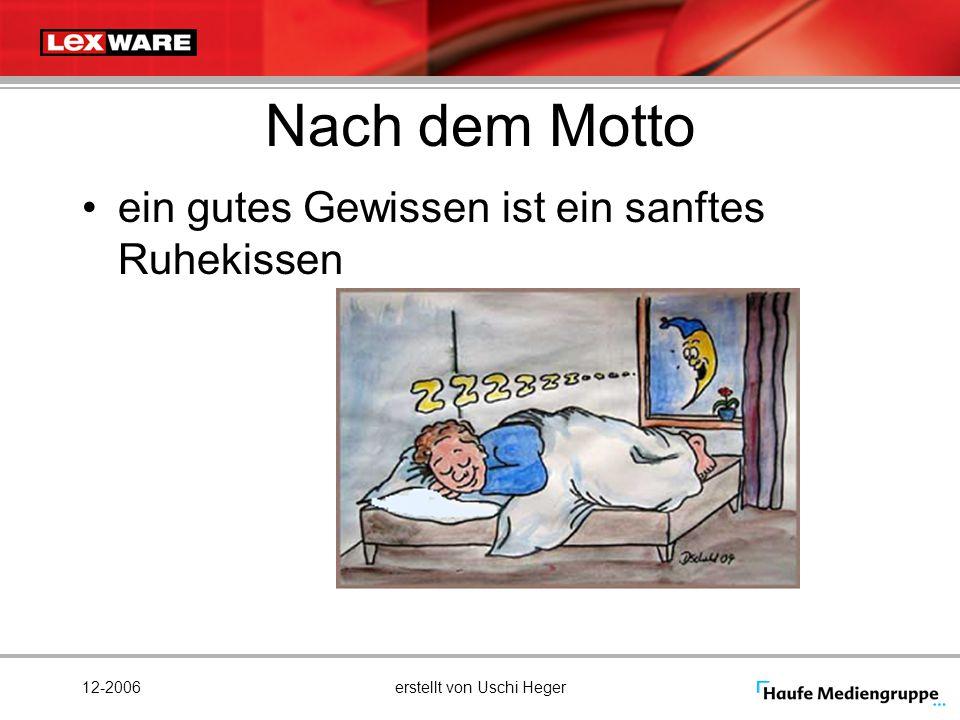 12-2006erstellt von Uschi Heger Nach dem Motto ein gutes Gewissen ist ein sanftes Ruhekissen