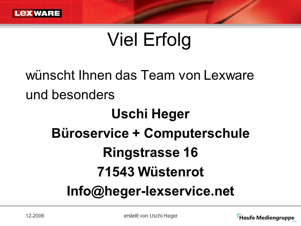 12-2006erstellt von Uschi Heger Viel Erfolg wünscht Ihnen das Team von Lexware und besonders Uschi Heger Büroservice + Computerschule Ringstrasse 16 7